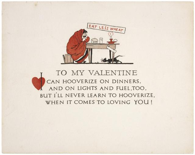 "If you don't like cards with loopy pink writing or dewy flowers, this might the card for you! This 1918 valentine refers to the World War I effort to economize on food for the war effort—called ""Hooverizing"" in honor of the U.S. Food Administrator, Herbert Hoover. (From the Hervet Hoover Presidential Library)"